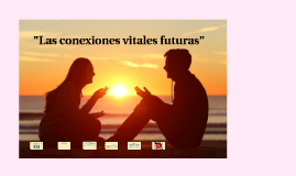 Las conexiones vitales futuras