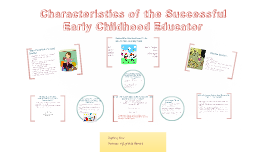 Copy of Characteristics of the Successful Early Childhood Educator Prezi