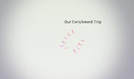 Our Enrichment Trip