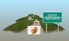 Copy of ECONOMIA PLANIFICADA VS LIBRE COMERCIO