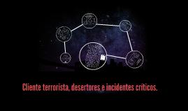 Cliente terrorista, desertores e incidentes críticos.