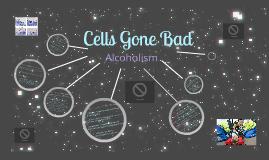 Cells Gone Bad; Alcoholism.Science(Gr8)