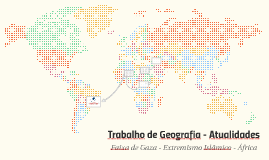 Trabalho de Geografia - Atualidades