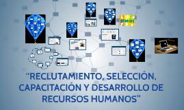 """Copy of """"RECLUTAMIENTO, SELECCIÓN, CAPACITACIÓN Y DESARROLLO DE RECU"""