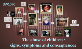 The abuse of children : signs, symptoms & consequences