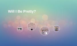 Will I Be Pretty?
