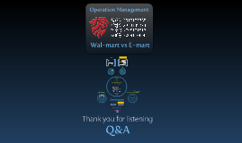 Copy of Operation Management Team Project : Wal-mart vs E-mart