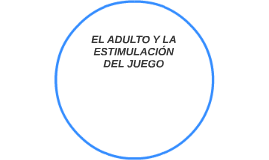 EL ADULTO Y LA ESTIMULACIÓN DEL JUEGO