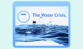 Copy of The Water Crisis