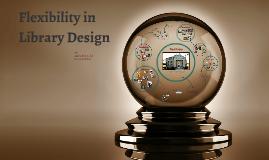 Flexibility in Library Design