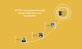 Copy of MIT 813: Instructional Message Design. Rudy Silva Class Intr