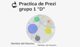 """Practica de Prezi grupo 1 """"D"""""""
