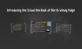 Introducing One School One Book at North Windy Ridge!