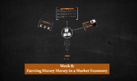 Week 8: Earning Money Money in a Market Economy