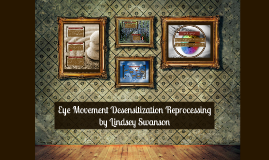 Eye Movement Desensitization Reprocessing
