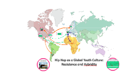 Hip-Hop as a Global Youth Culture by Eryn Snyder on Prezi