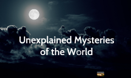 Copy of Unexplained Mysteries of the World