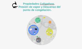 Copy of Propiedades Coligativas. Presión de vapor y Descenso del pun
