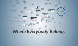 Where Everybody Belongs