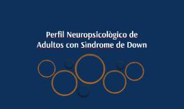 Perfil Neuropsicològico de adultos con Sìndrome de Down