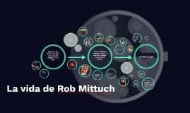 La vida de Rob Mittuch