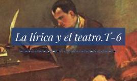 La lírica y el teatro.T-6