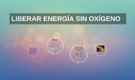 Copy of LIBERAR ENERGÍA SIN OXÍGENO
