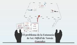 Copy of El problema de la Eutanasia en la Luz Difícil de Tomás Gonza