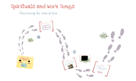 Copy of Spirituals and Work songs