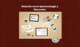 Copy of Relacion entre Epistemologia y Educacion