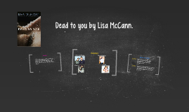 Dead to you by Lisa McCann.