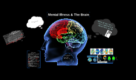 Copy of Mental Illness and the Brain