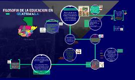 FILOSOFIA DE LA EDUCACION EN GUATEMALA