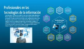 Copy of Profesionales en las tecnologias de la informacion