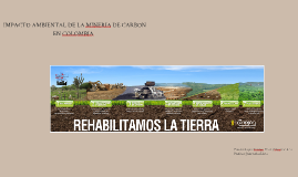 Copy of IMPACTO AMBIENTAL DE LA MIENERIA DE CARBON EN COLOMBIA