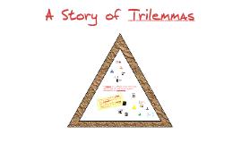 A Story of Trilemmas