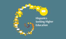 Copy of Hispanics Seeking Higher Education