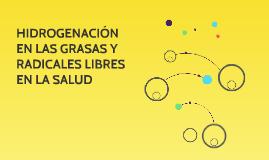 HIDROGENACIÓN EN LAS GRASAS Y RADICALES LIBRES EN LA SALUD