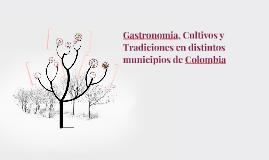Gastronomia, Cultivos y Tradiciones en distintos municipios