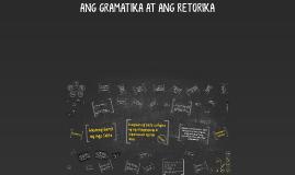 Copy of ANG GRAMATIKA AT ANG RETORIKA