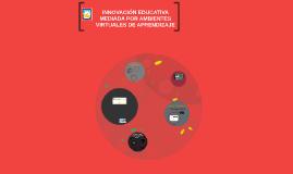 INNOVACIÓN EDUCATIVA MEDIADA POR AMBIENTES VIRTUALES DE APRENDIZAJE