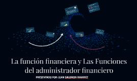 La función financiera y Las Funciones del administrador fina