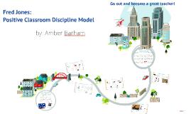 The Positive Discipline Model- Fredrick Jones