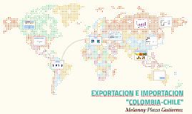"EXPORTACION E IMPORTACION ""COLOMBIA-CHILE"""