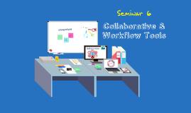 Copy of Seminar 6 - Collaborative & Workflow Tools