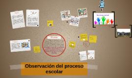 Copy of Observación del proceso escolar