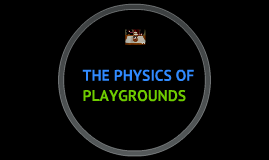 THE PHYSICS OF PLAYGROUNDS