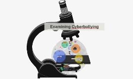 Examining Cyberbullying