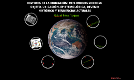 Copy of HISTORIA DE LA EDUCACIÓN: REFLEXIONES SOBRE SU OBJETO, UBICACIÓN EPISTEMOLÓGICA, DEVENIR HISTÓRICO Y TENDENCIAS ACTUALES