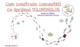 Cum construim comunităti cu sprijinul VOLUNTARILOR